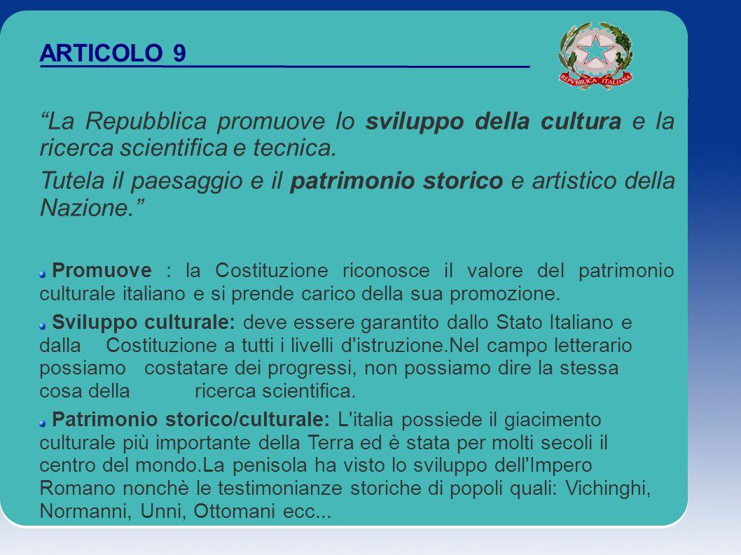 ARTICOLO 9 La Repubblica promuove lo sviluppo della cultura e la ricerca scientifica e tecnica. Tutela il paesaggio e il patrimonio storico e artistic