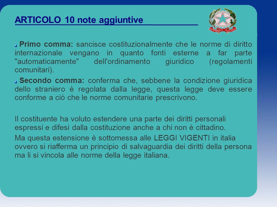 ARTICOLO 10 note aggiuntive Primo comma: sancisce costituzionalmente che le norme di diritto internazionale vengano in quanto fonti esterne a far part