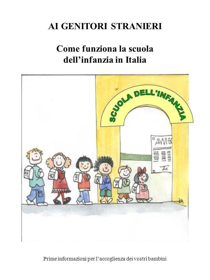 AI GENITORI STRANIERI Come funziona la scuola dellinfanzia in Italia Prime informazioni per laccoglienza dei vostri bambini