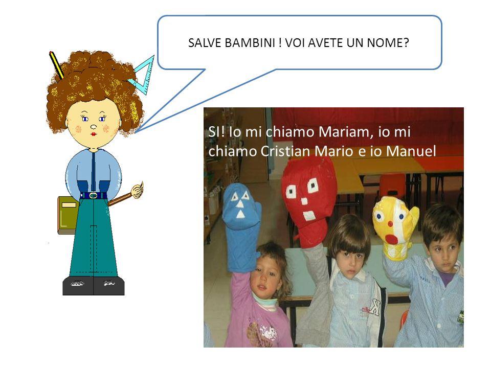 SALVE BAMBINI ! VOI AVETE UN NOME? SI! Io mi chiamo Mariam, io mi chiamo Cristian Mario e io Manuel