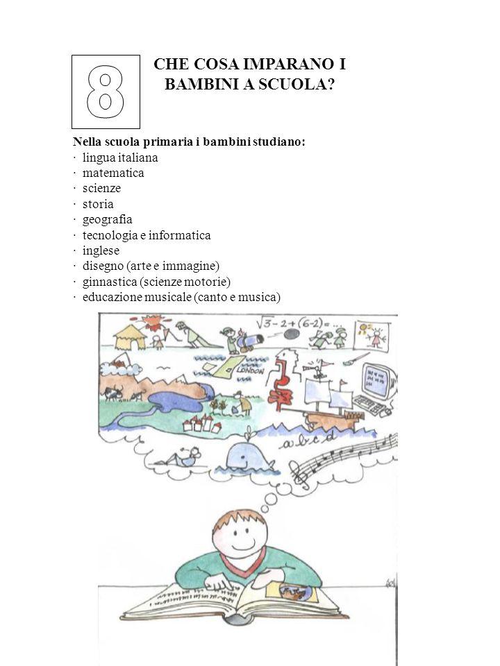 CHE COSA IMPARANO I BAMBINI A SCUOLA? Nella scuola primaria i bambini studiano: · lingua italiana · matematica · scienze · storia · geografia · tecnol