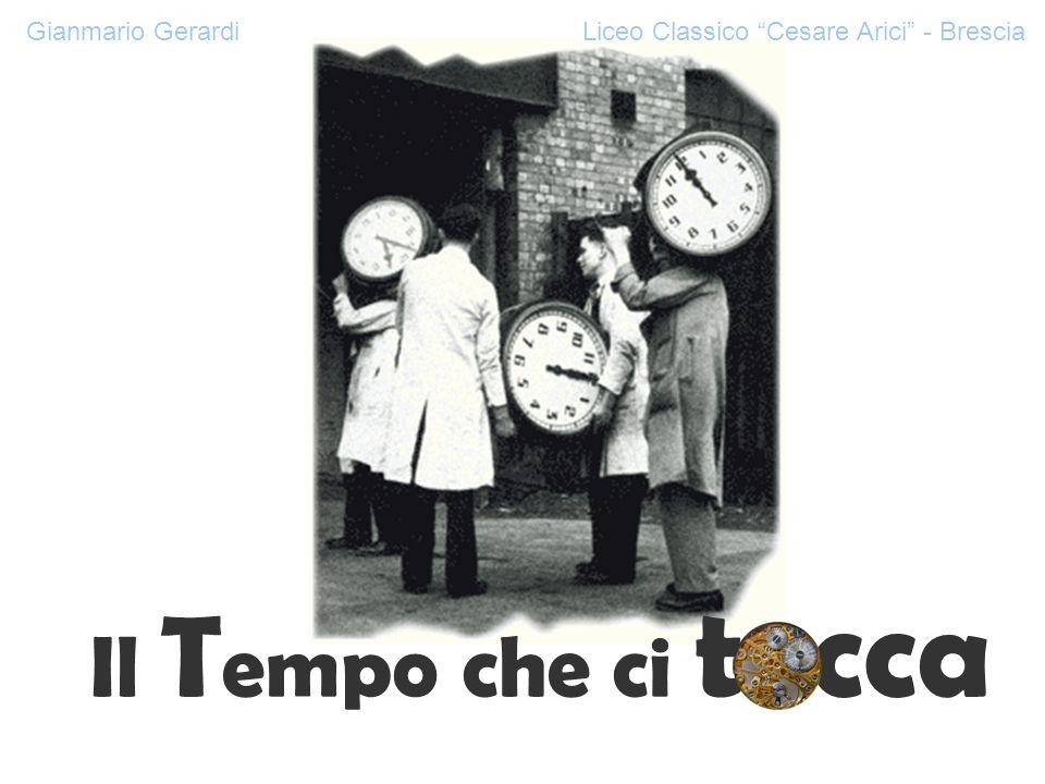 Il T empo che ci tocca Gianmario Gerardi Liceo Classico Cesare Arici - Brescia