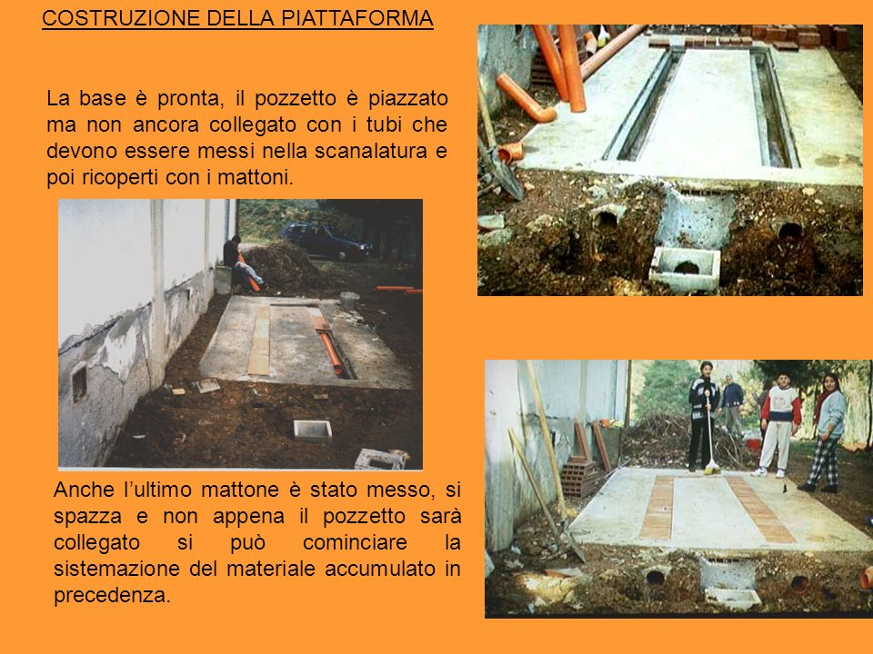 COSTRUZIONE DELLA PIATTAFORMA La base è pronta, il pozzetto è piazzato ma non ancora collegato con i tubi che devono essere messi nella scanalatura e