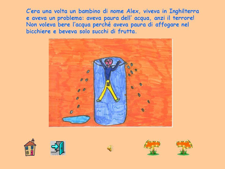 Cera una volta un bambino di nome Alex, viveva in Inghilterra e aveva un problema: aveva paura dell acqua, anzi il terrore.