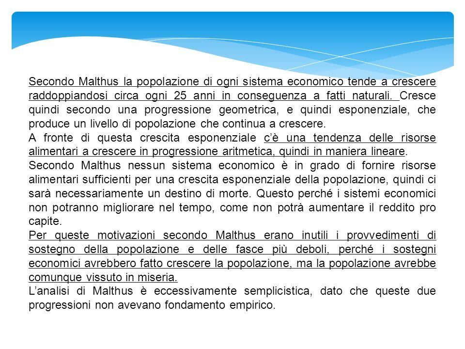 Secondo Malthus la popolazione di ogni sistema economico tende a crescere raddoppiandosi circa ogni 25 anni in conseguenza a fatti naturali.