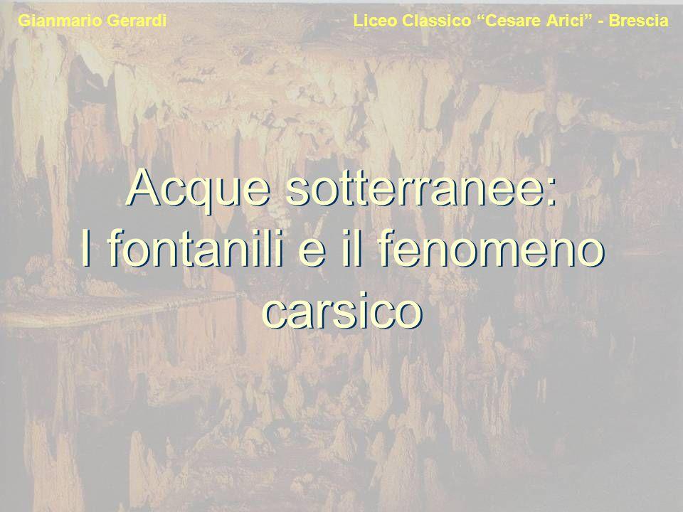 Acque sotterranee: I fontanili e il fenomeno carsico Gianmario Gerardi Liceo Classico Cesare Arici - Brescia
