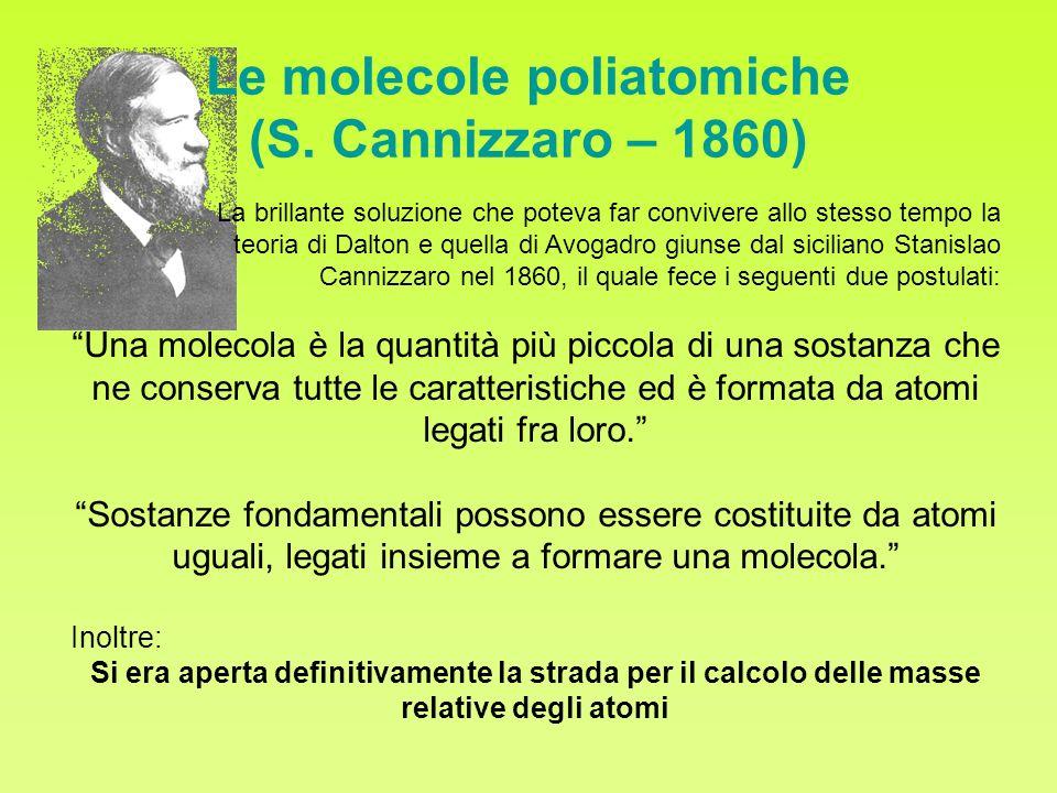 Le molecole poliatomiche (S. Cannizzaro – 1860) La brillante soluzione che poteva far convivere allo stesso tempo la teoria di Dalton e quella di Avog