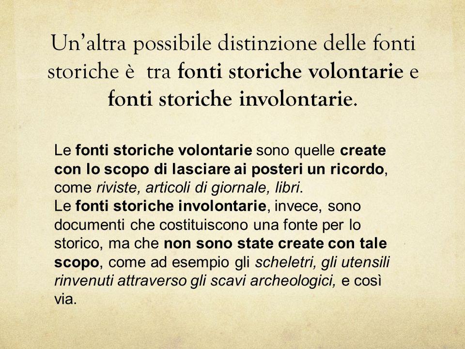 Unaltra possibile distinzione delle fonti storiche è tra fonti storiche volontarie e fonti storiche involontarie. Le fonti storiche volontarie sono qu