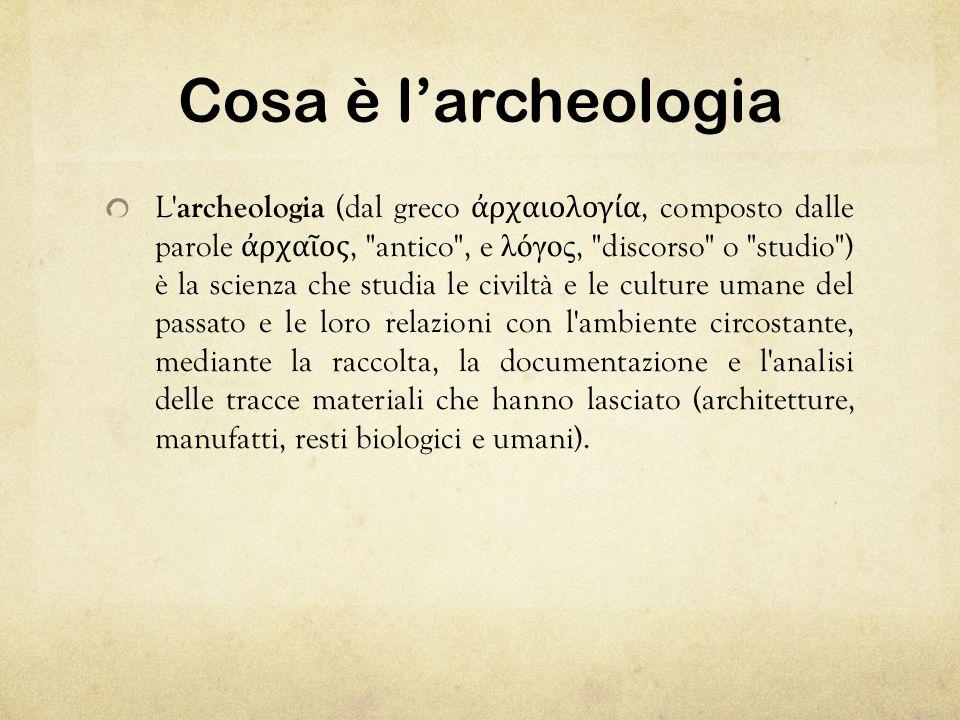 Cosa è larcheologia L' archeologia (dal greco ρχαιολογία, composto dalle parole ρχα ος,