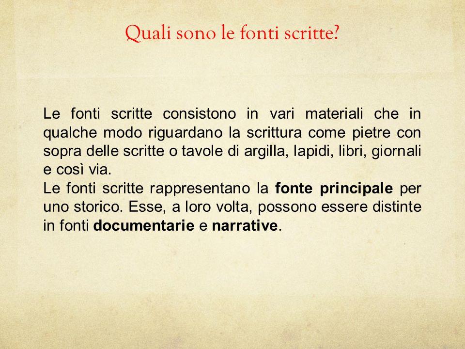 Quali sono le fonti scritte? Le fonti scritte consistono in vari materiali che in qualche modo riguardano la scrittura come pietre con sopra delle scr