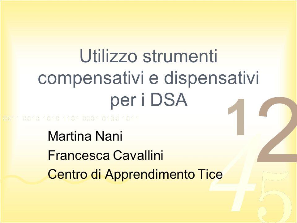 Utilizzo strumenti compensativi e dispensativi per i DSA Martina Nani Francesca Cavallini Centro di Apprendimento Tice