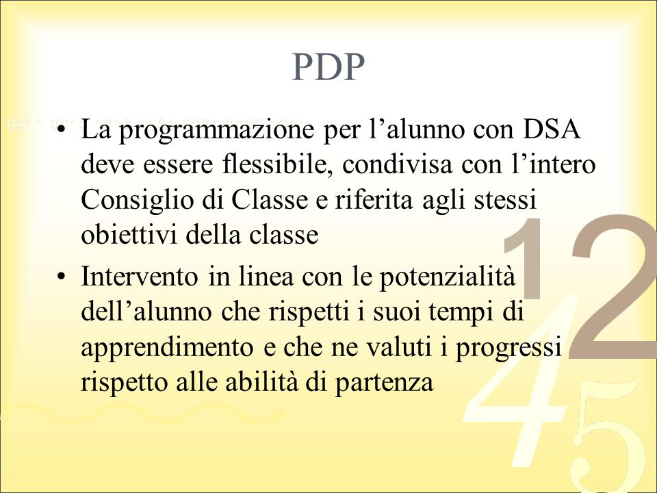 PDP La programmazione per lalunno con DSA deve essere flessibile, condivisa con lintero Consiglio di Classe e riferita agli stessi obiettivi della cla