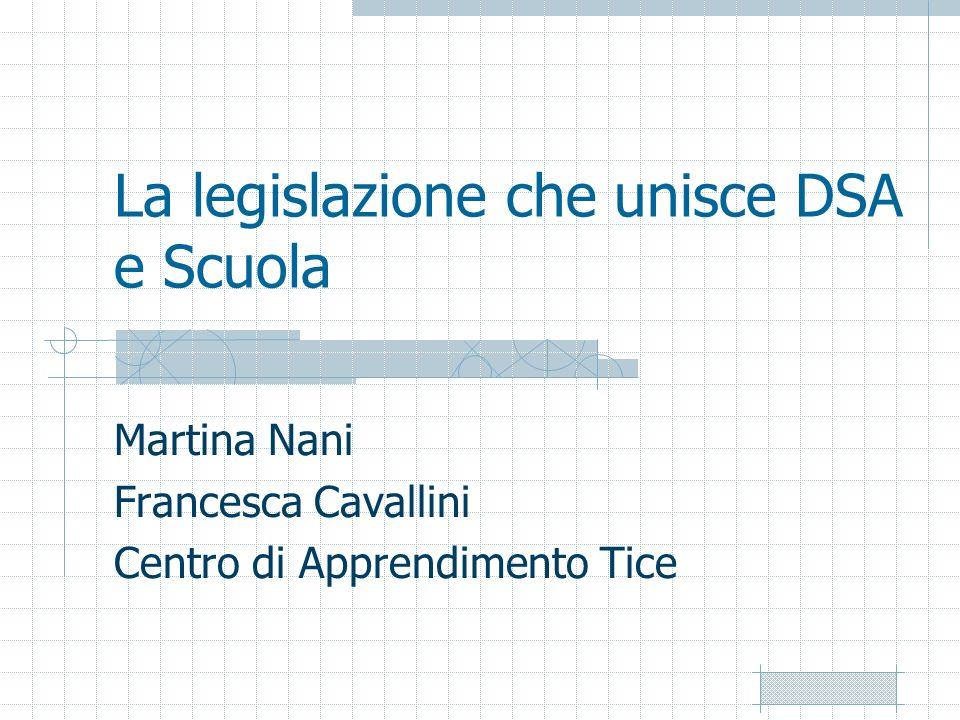 La legislazione che unisce DSA e Scuola Martina Nani Francesca Cavallini Centro di Apprendimento Tice