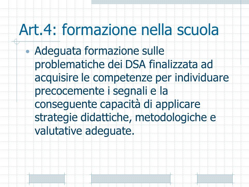 Art.4: formazione nella scuola Adeguata formazione sulle problematiche dei DSA finalizzata ad acquisire le competenze per individuare precocemente i s