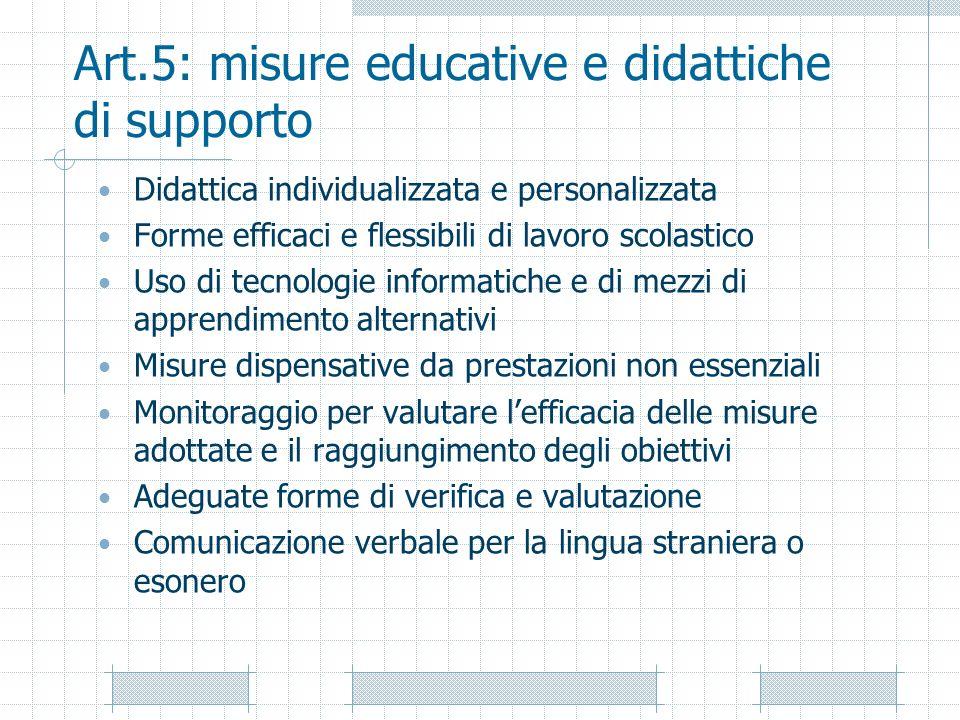 Art.5: misure educative e didattiche di supporto Didattica individualizzata e personalizzata Forme efficaci e flessibili di lavoro scolastico Uso di t