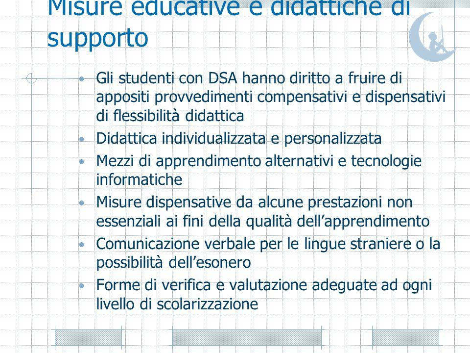 Misure educative e didattiche di supporto Gli studenti con DSA hanno diritto a fruire di appositi provvedimenti compensativi e dispensativi di flessib