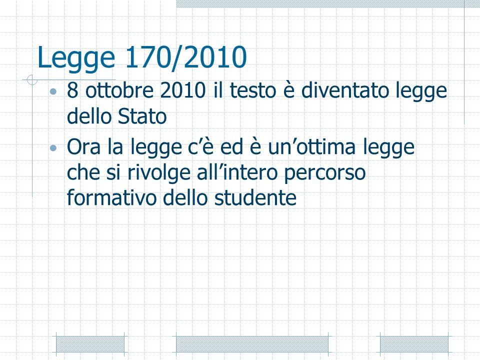 Legge 170/2010 8 ottobre 2010 il testo è diventato legge dello Stato Ora la legge cè ed è unottima legge che si rivolge allintero percorso formativo d