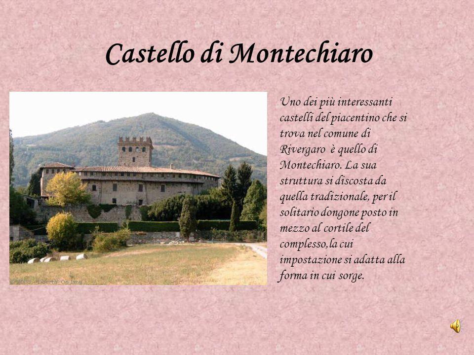 Castello di Montechiaro Uno dei più interessanti castelli del piacentino che si trova nel comune di Rivergaro è quello di Montechiaro. La sua struttur