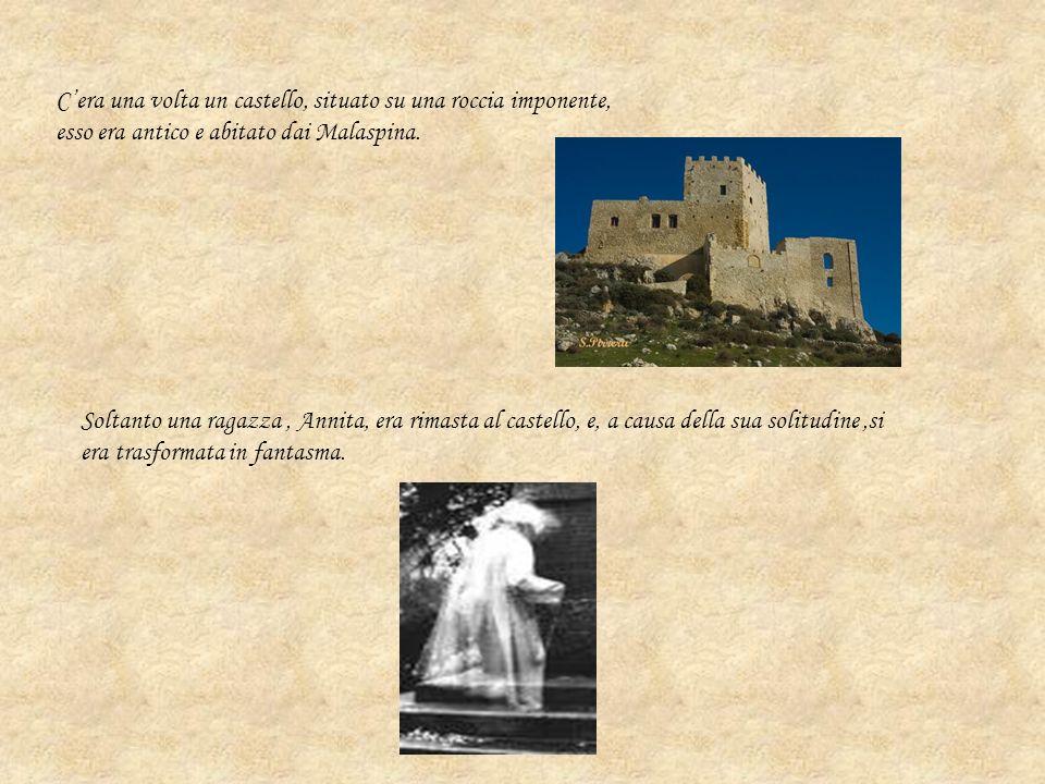 Cera una volta un castello, situato su una roccia imponente, esso era antico e abitato dai Malaspina. Soltanto una ragazza, Annita, era rimasta al cas