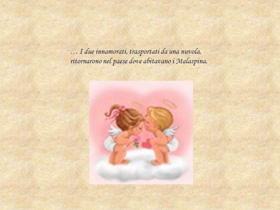 … I due innamorati, trasportati da una nuvola, ritornarono nel paese dove abitavano i Malaspina.