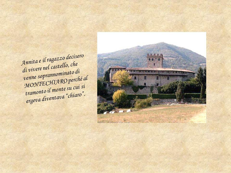 Annita e il ragazzo decisero di vivere nel castello, che venne soprannominato di MONTECHIARO perché al tramonto il monte su cui si ergeva diventava ch