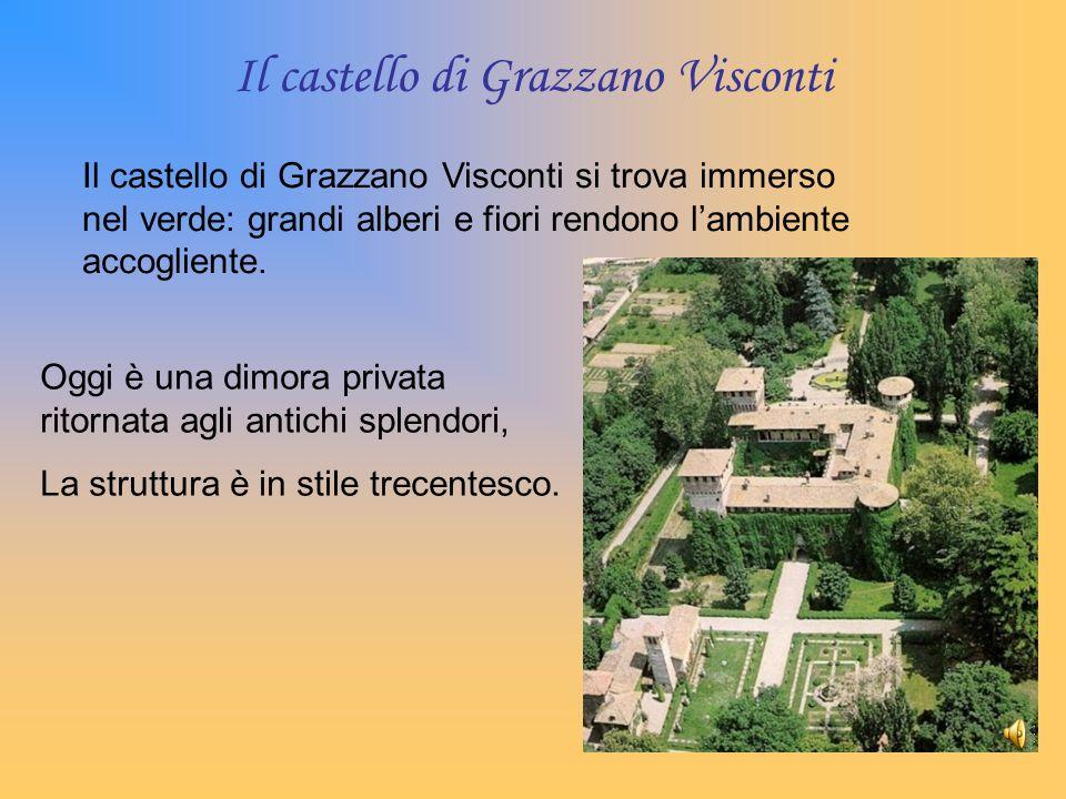 Il castello di Grazzano Visconti Il castello di Grazzano Visconti si trova immerso nel verde: grandi alberi e fiori rendono lambiente accogliente. Ogg