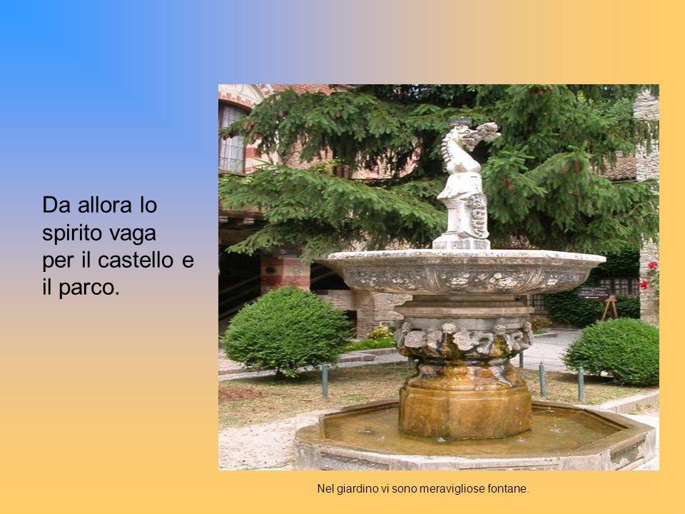Nel giardino vi sono meravigliose fontane. Da allora lo spirito vaga per il castello e il parco.
