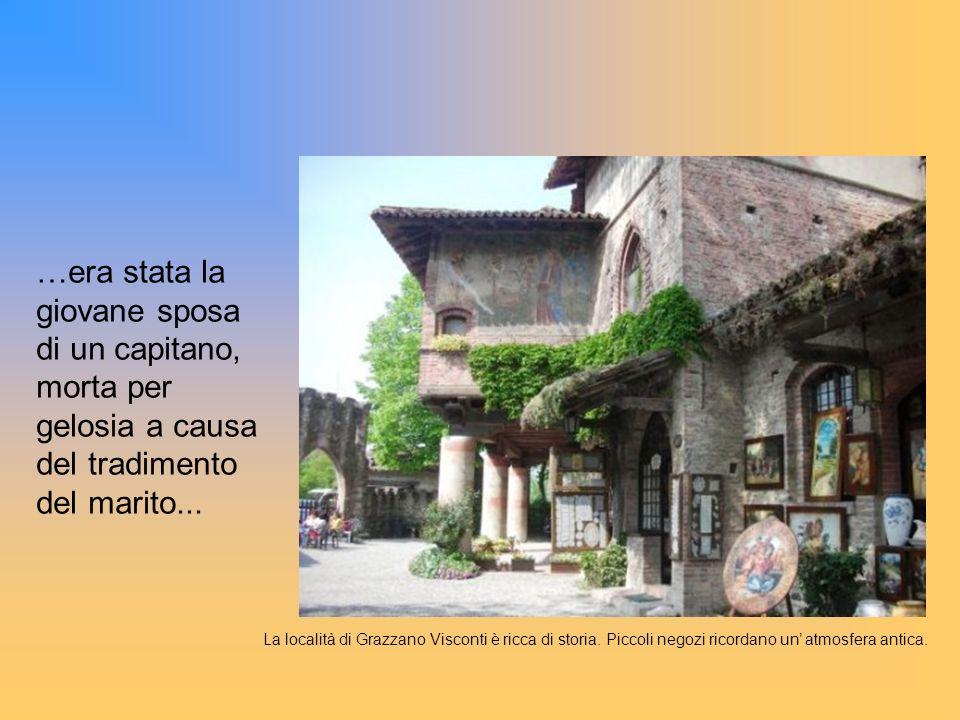 La località di Grazzano Visconti è ricca di storia. Piccoli negozi ricordano un atmosfera antica. …era stata la giovane sposa di un capitano, morta pe