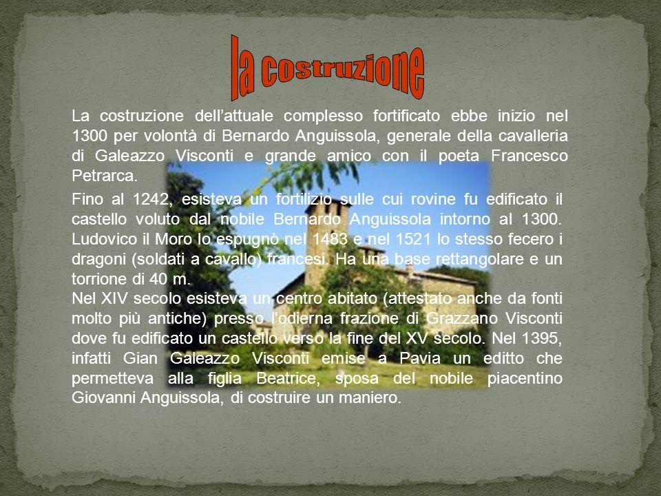 La costruzione dellattuale complesso fortificato ebbe inizio nel 1300 per volontà di Bernardo Anguissola, generale della cavalleria di Galeazzo Viscon
