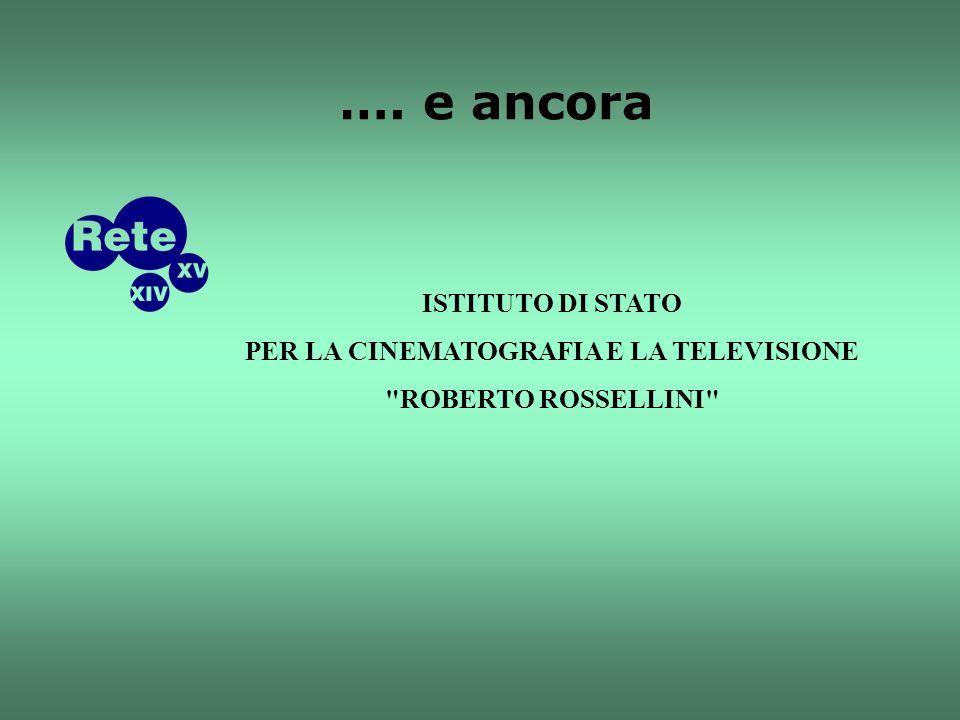 …. e ancora ISTITUTO DI STATO PER LA CINEMATOGRAFIA E LA TELEVISIONE ROBERTO ROSSELLINI