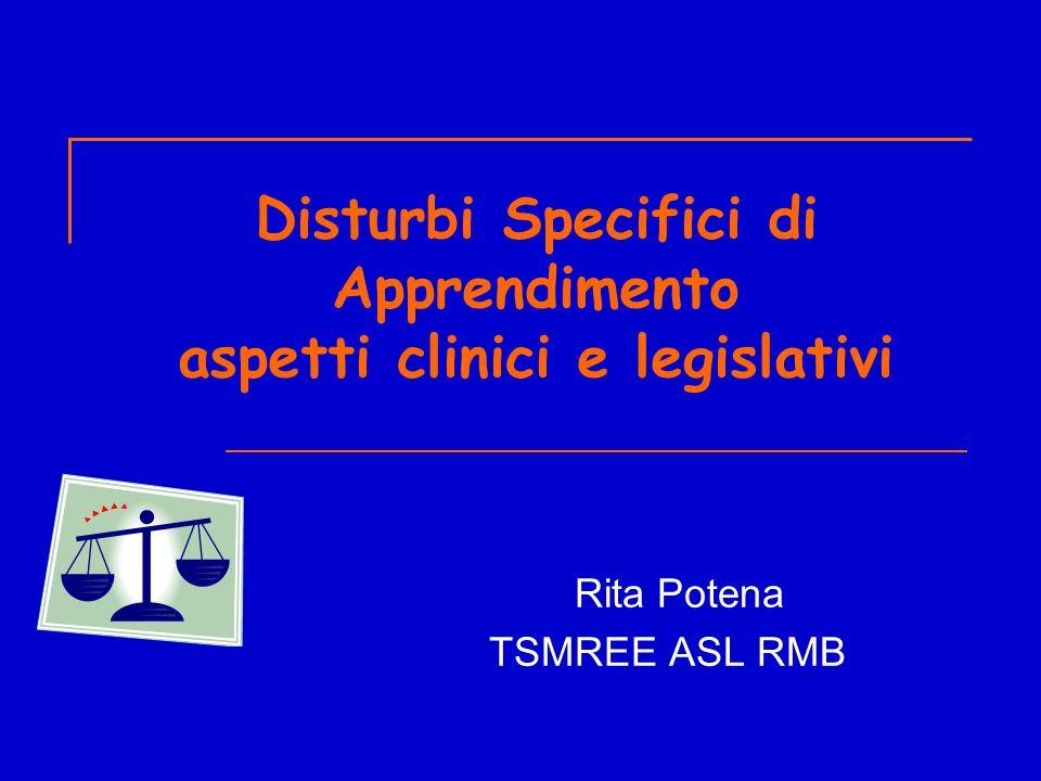 Disturbi Specifici di Apprendimento aspetti clinici e legislativi Rita Potena TSMREE ASL RMB