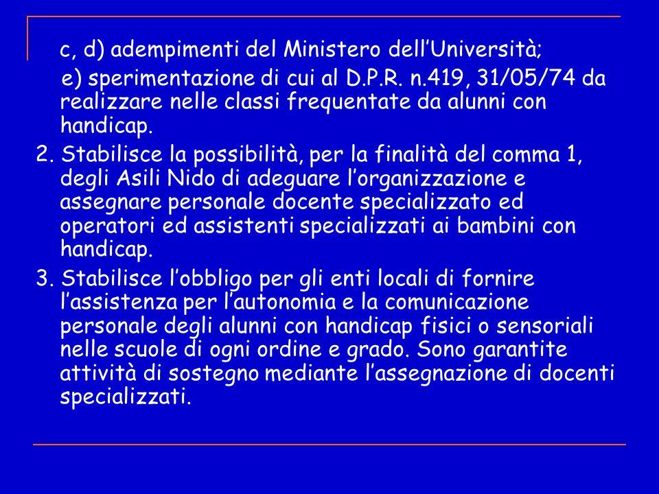c, d) adempimenti del Ministero dellUniversità; e) sperimentazione di cui al D.P.R. n.419, 31/05/74 da realizzare nelle classi frequentate da alunni c