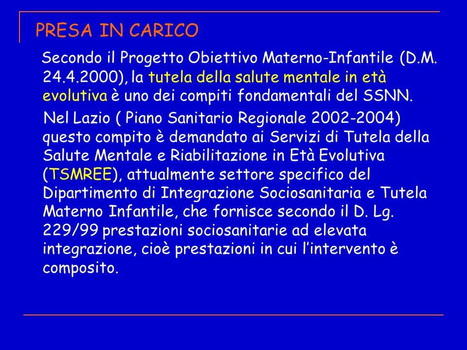 PRESA IN CARICO Secondo il Progetto Obiettivo Materno-Infantile (D.M. 24.4.2000), la tutela della salute mentale in età evolutiva è uno dei compiti fo