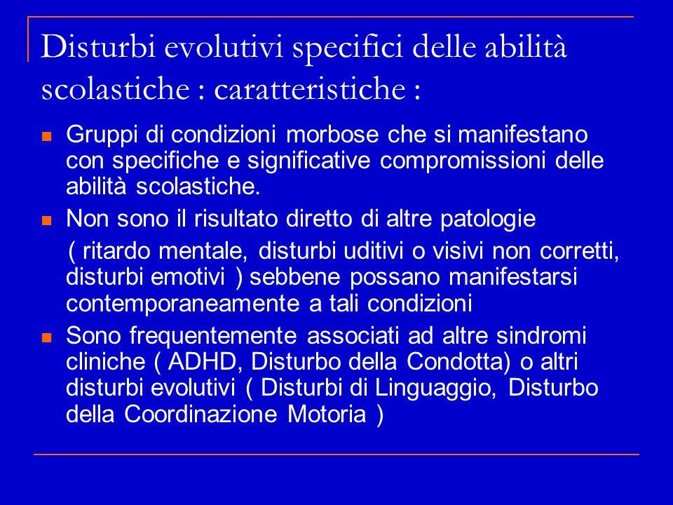 Disturbi evolutivi specifici delle abilità scolastiche : caratteristiche : Gruppi di condizioni morbose che si manifestano con specifiche e significat
