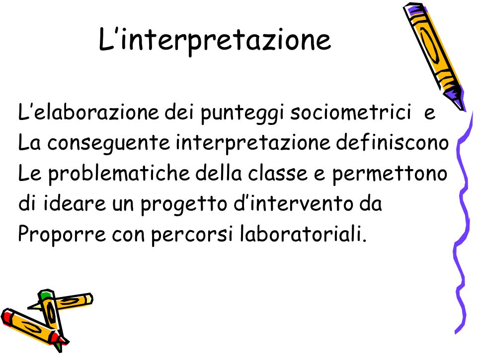 Linterpretazione Lelaborazione dei punteggi sociometrici e La conseguente interpretazione definiscono Le problematiche della classe e permettono di id