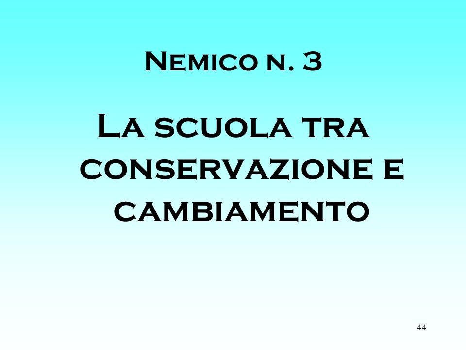 44 Nemico n. 3 La scuola tra conservazione e cambiamento
