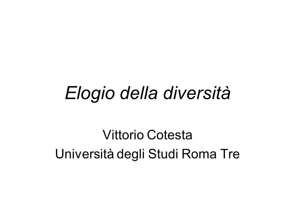 Elogio della diversità Vittorio Cotesta Università degli Studi Roma Tre