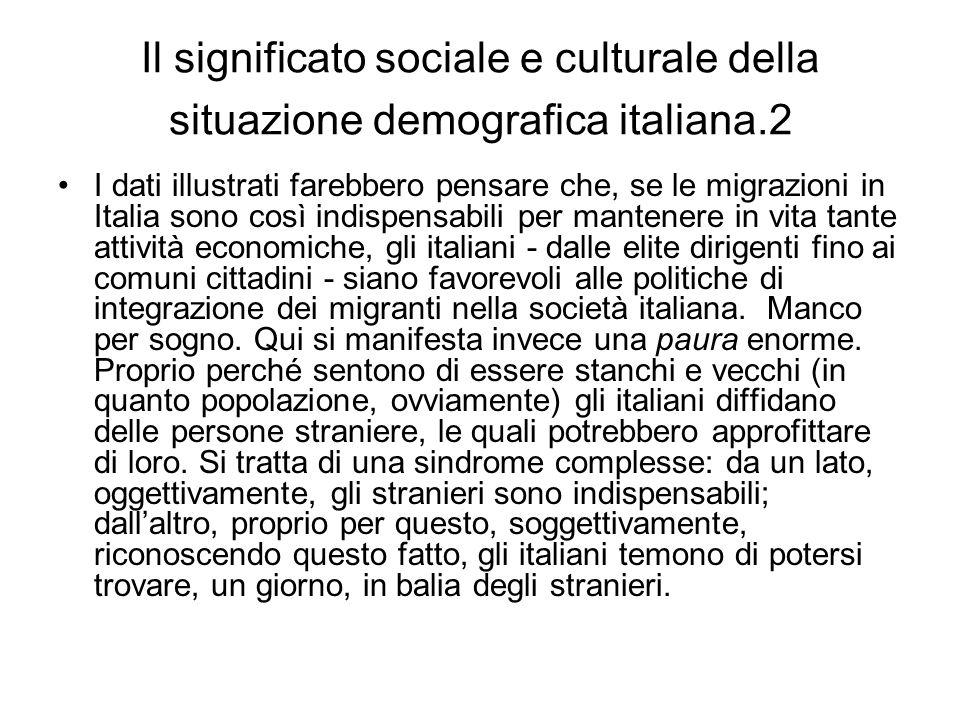 Il significato sociale e culturale della situazione demografica italiana.2 I dati illustrati farebbero pensare che, se le migrazioni in Italia sono co