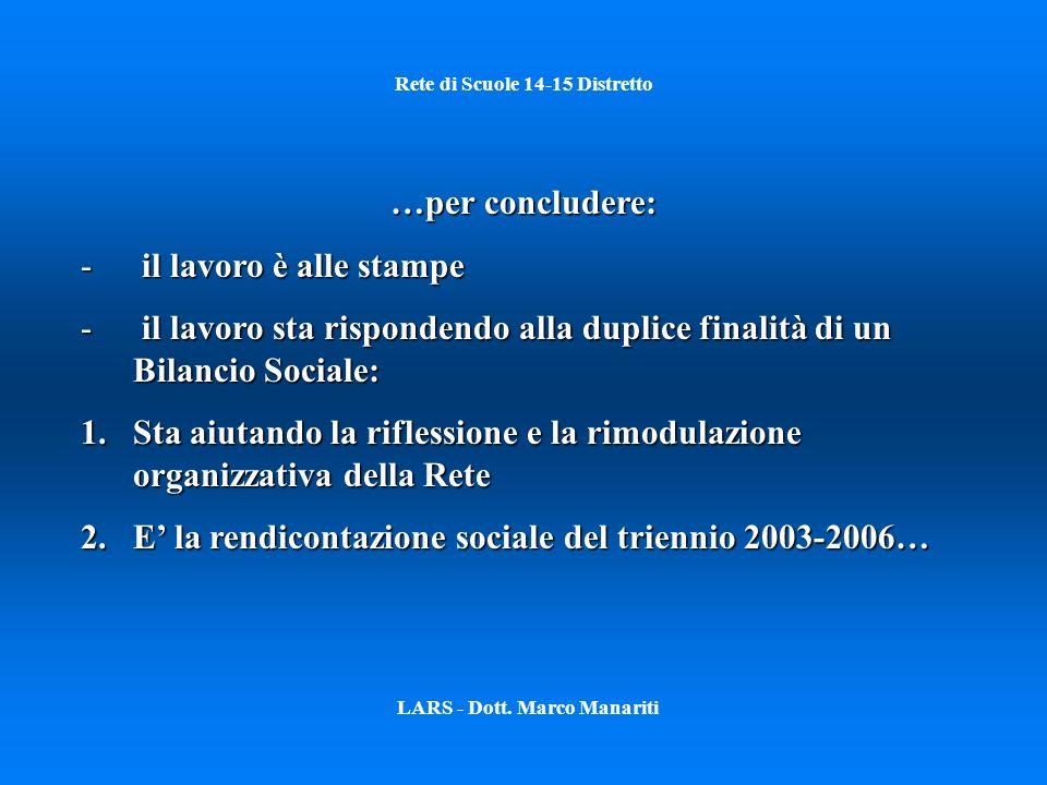 Rete di Scuole 14-15 Distretto LARS - Dott. Marco Manariti …per concludere: - il lavoro è alle stampe - il lavoro sta rispondendo alla duplice finalit