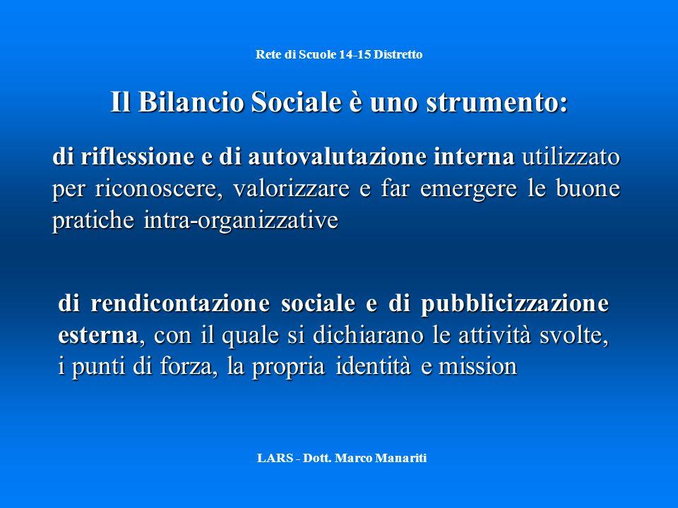 Rete di Scuole 14-15 Distretto Il Bilancio Sociale è uno strumento: LARS - Dott. Marco Manariti di riflessione e di autovalutazione interna utilizzato