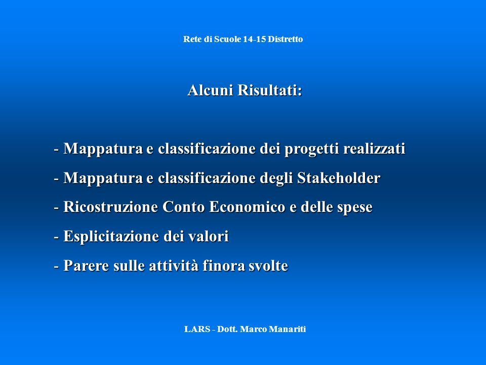 Rete di Scuole 14-15 Distretto LARS - Dott. Marco Manariti Alcuni Risultati: - Mappatura e classificazione dei progetti realizzati - Mappatura e class