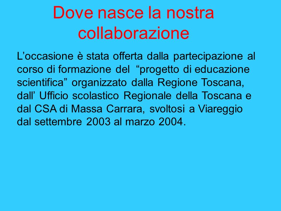 Loccasione è stata offerta dalla partecipazione al corso di formazione del progetto di educazione scientifica organizzato dalla Regione Toscana, dall