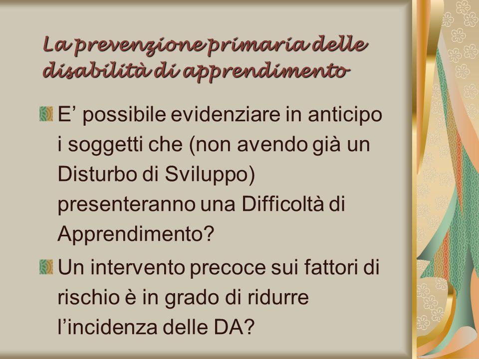 La prevenzione primaria delle disabilità di apprendimento E possibile evidenziare in anticipo i soggetti che (non avendo già un Disturbo di Sviluppo)