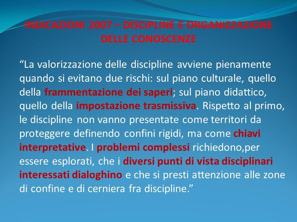La valorizzazione delle discipline avviene pienamente quando si evitano due rischi: sul piano culturale, quello della frammentazione dei saperi; sul p