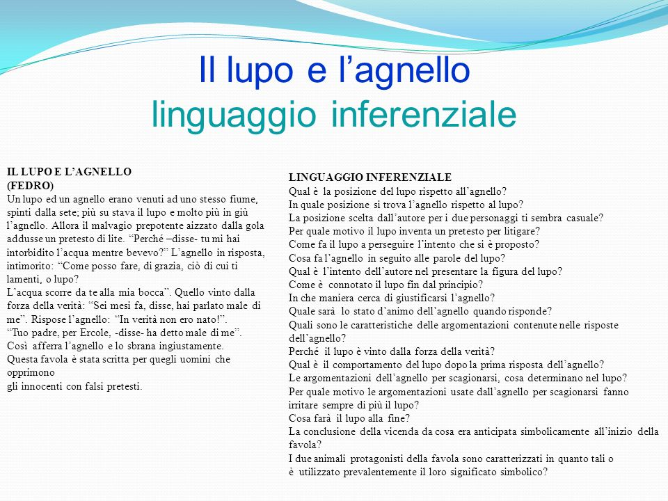 Il lupo e lagnello linguaggio inferenziale IL LUPO E LAGNELLO (FEDRO) Un lupo ed un agnello erano venuti ad uno stesso fiume, spinti dalla sete; più s