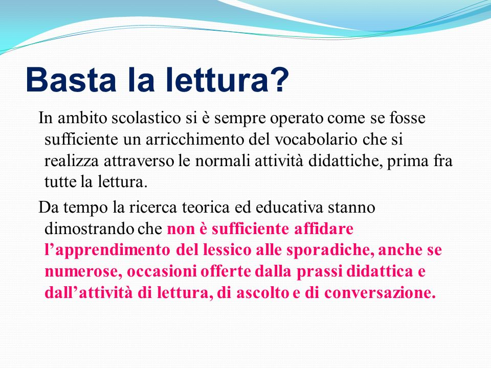 Basta la lettura? In ambito scolastico si è sempre operato come se fosse sufficiente un arricchimento del vocabolario che si realizza attraverso le no