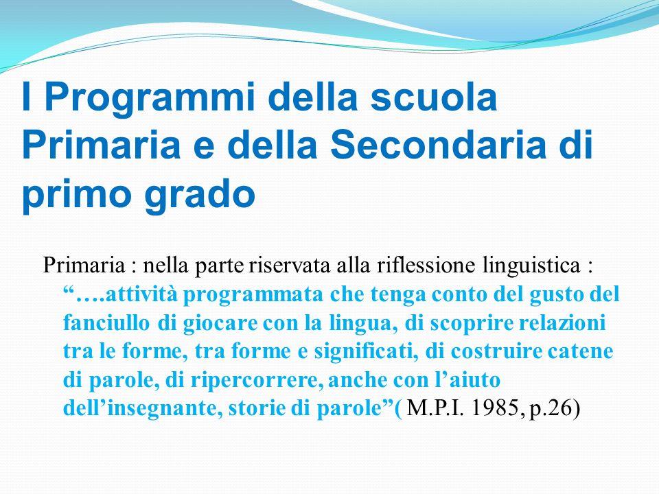 I Programmi della scuola Primaria e della Secondaria di primo grado Primaria : nella parte riservata alla riflessione linguistica : ….attività program