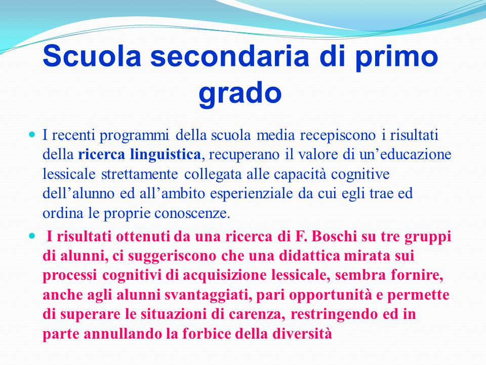 Scuola secondaria di primo grado I recenti programmi della scuola media recepiscono i risultati della ricerca linguistica, recuperano il valore di une