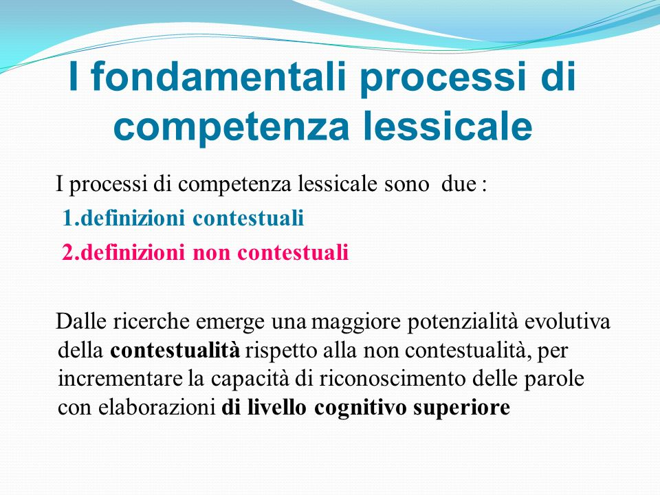 I fondamentali processi di competenza lessicale I processi di competenza lessicale sono due : 1.definizioni contestuali 2.definizioni non contestuali