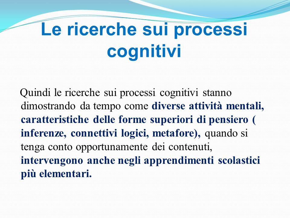Le ricerche sui processi cognitivi Quindi le ricerche sui processi cognitivi stanno dimostrando da tempo come diverse attività mentali, caratteristich